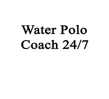 Water Polo Coach 24/7  by supernova23