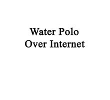 Water Polo Over Internet  by supernova23