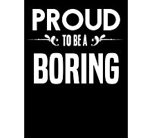 Proud to be a Boring. Show your pride if your last name or surname is Boring Photographic Print