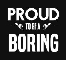 Proud to be a Boring. Show your pride if your last name or surname is Boring by mjones7778