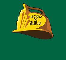 Born to Build Unisex T-Shirt