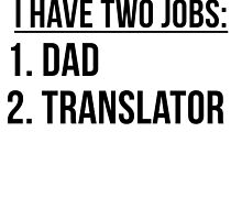 Two Jobs Dad And Translator by GiftIdea