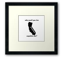 Why would you live anywhere else Framed Print
