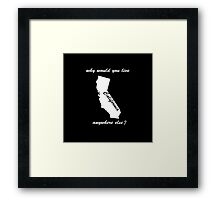 why would you live anywhere else - white text Framed Print