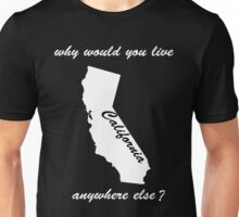 why would you live anywhere else - white text Unisex T-Shirt