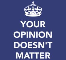 Your Opinion Doesn't Matter  RO by Julian Holtom