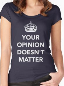 Your Opinion Doesn't Matter  RO Women's Fitted Scoop T-Shirt