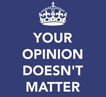 Your Opinion Doesn't Matter  RO Unisex T-Shirt