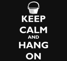 Keep Calm and Hang On (white) by ninthcircle