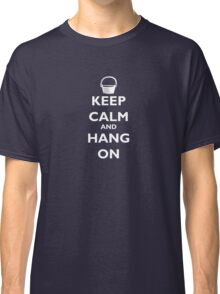 Keep Calm and Hang On (white) Classic T-Shirt