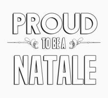Proud to be a Natale. Show your pride if your last name or surname is Natale Kids Clothes