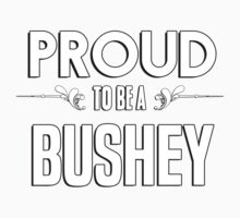 Proud to be a Bushey. Show your pride if your last name or surname is Bushey Kids Clothes