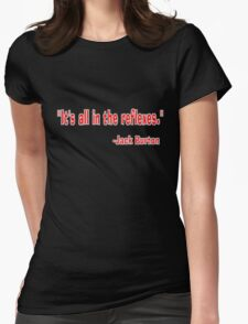 """""""It's all in the reflexes."""" - Jack Burton T-Shirt"""
