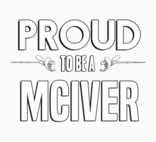 Proud to be a Mciver. Show your pride if your last name or surname is Mciver Kids Clothes