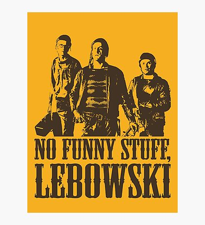 The Big Lebowski Nihilists No Funny Stuff Lebowski T-Shirt Photographic Print