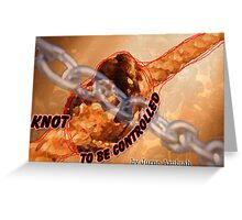 Knot to be CONTROLLED Greeting Card