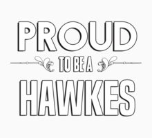 Proud to be a Hawkes. Show your pride if your last name or surname is Hawkes Kids Clothes
