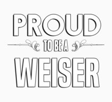 Proud to be a Weiser. Show your pride if your last name or surname is Weiser Kids Clothes