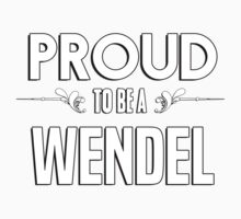 Proud to be a Wendel. Show your pride if your last name or surname is Wendel Kids Clothes