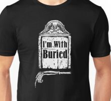 I'm With Buried Unisex T-Shirt