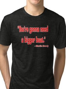 """""""You're gonna need a bigger boat."""" - Martin Brody Tri-blend T-Shirt"""