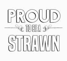 Proud to be a Strawn. Show your pride if your last name or surname is Strawn Kids Clothes