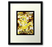 Pat the Butter! Framed Print