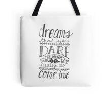 dreams that you dare to dream Tote Bag