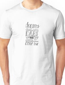 dreams that you dare to dream Unisex T-Shirt