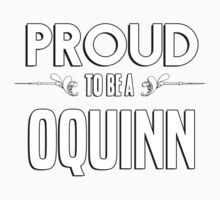 Proud to be a Oquinn. Show your pride if your last name or surname is Oquinn Kids Clothes