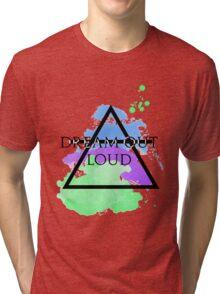 Dream Out Loud Watercolor Tri-blend T-Shirt