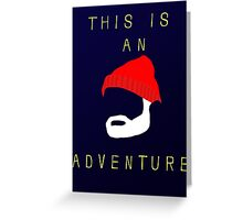 This is an adventure... Greeting Card