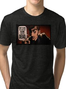Blink and You're Dead Tri-blend T-Shirt