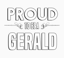 Proud to be a Gerald. Show your pride if your last name or surname is Gerald Kids Clothes