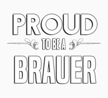Proud to be a Brauer. Show your pride if your last name or surname is Brauer Kids Clothes