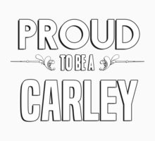 Proud to be a Carley. Show your pride if your last name or surname is Carley Kids Clothes