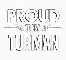 Proud to be a Turman. Show your pride if your last name or surname is Turman Kids Clothes