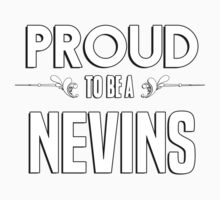 Proud to be a Nevins. Show your pride if your last name or surname is Nevins Kids Clothes