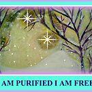 I AM PURIFIED I AM FREE! by Ella May