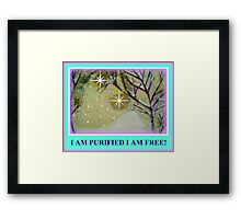 I AM PURIFIED I AM FREE! Framed Print