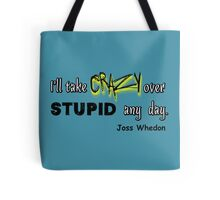 'I'll Take Crazy Over Stupid Any Day' Joss Whedon Tote Bag
