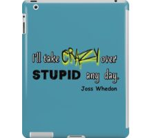 'I'll Take Crazy Over Stupid Any Day' Joss Whedon iPad Case/Skin