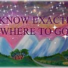 I KNOW EXACLY WHERE TO GO! by Ella May