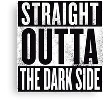 STRAIGHT OUTTA THE DARK SIDE Canvas Print