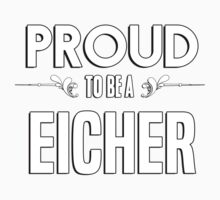 Proud to be a Eicher. Show your pride if your last name or surname is Eicher Kids Clothes