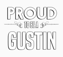 Proud to be a Gustin. Show your pride if your last name or surname is Gustin Kids Clothes