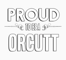 Proud to be a Orcutt. Show your pride if your last name or surname is Orcutt Kids Clothes