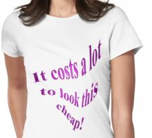It Costs A Lot To Look This Cheap! Womens Fitted T-Shirt
