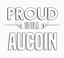 Proud to be a Aucoin. Show your pride if your last name or surname is Aucoin Kids Clothes