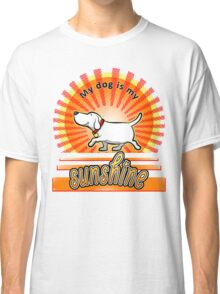 My Dog Is My Sunshine Classic T-Shirt